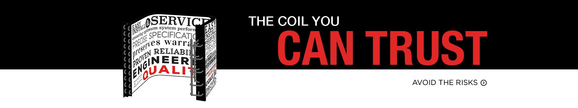 The Coil you Can Trust
